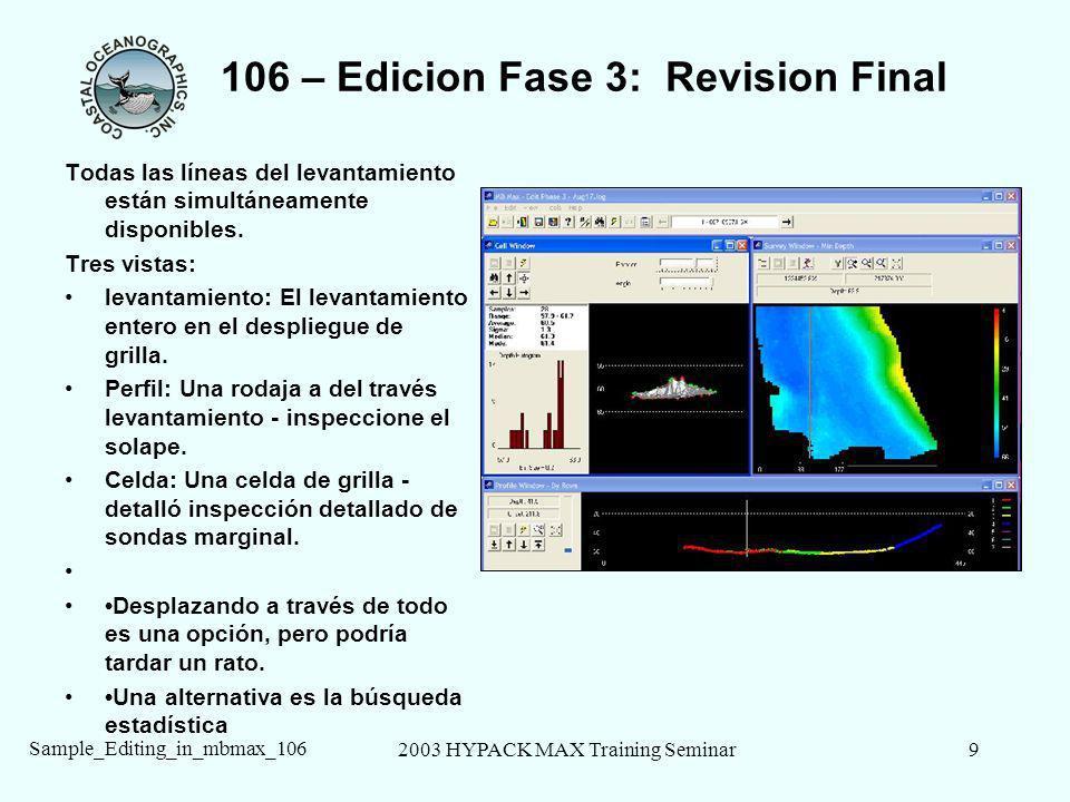2003 HYPACK MAX Training Seminar10 Sample_Editing_in_mbmax_106 106 – la Búsqueda estadística y Filtro Seleccione una estadística para representar cada celda.