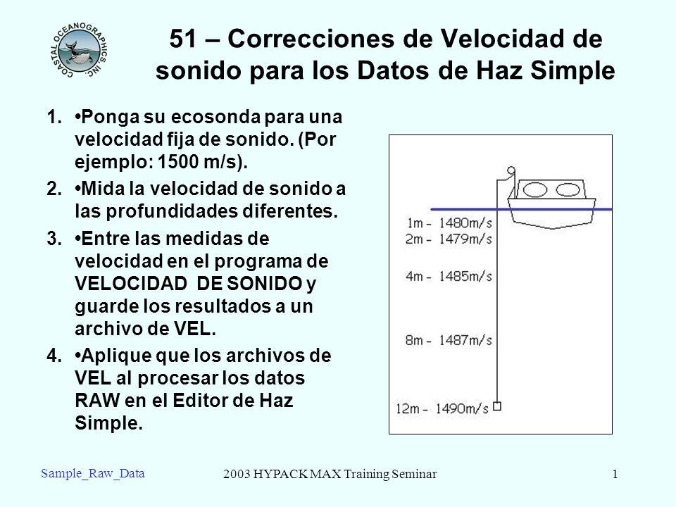 2003 HYPACK MAX Training Seminar1 Sample_Raw_Data 51 – Correcciones de Velocidad de sonido para los Datos de Haz Simple 1.Ponga su ecosonda para una v