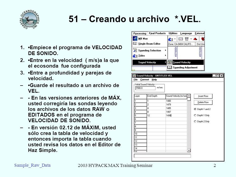2003 HYPACK MAX Training Seminar2 Sample_Raw_Data 51 – Creando u archivo *.VEL. 1.Empiece el programa de VELOCIDAD DE SONIDO. 2.Entre en la velocidad