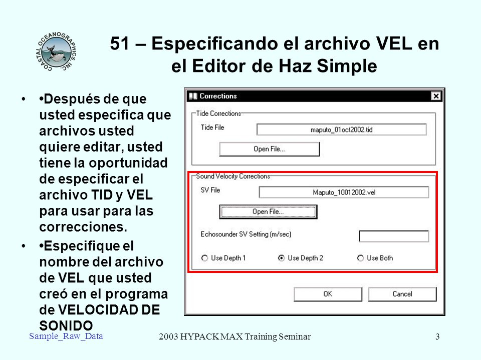 2003 HYPACK MAX Training Seminar3 Sample_Raw_Data 51 – Especificando el archivo VEL en el Editor de Haz Simple Después de que usted especifica que arc