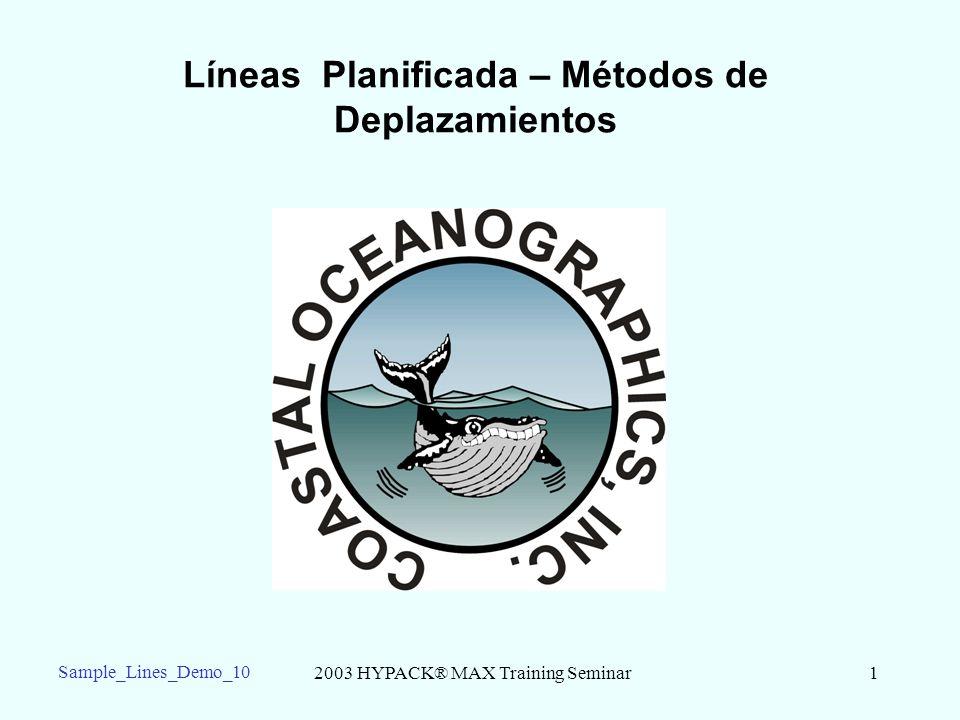 2003 HYPACK® MAX Training Seminar1 Sample_Lines_Demo_10 Líneas Planificada – Métodos de Deplazamientos
