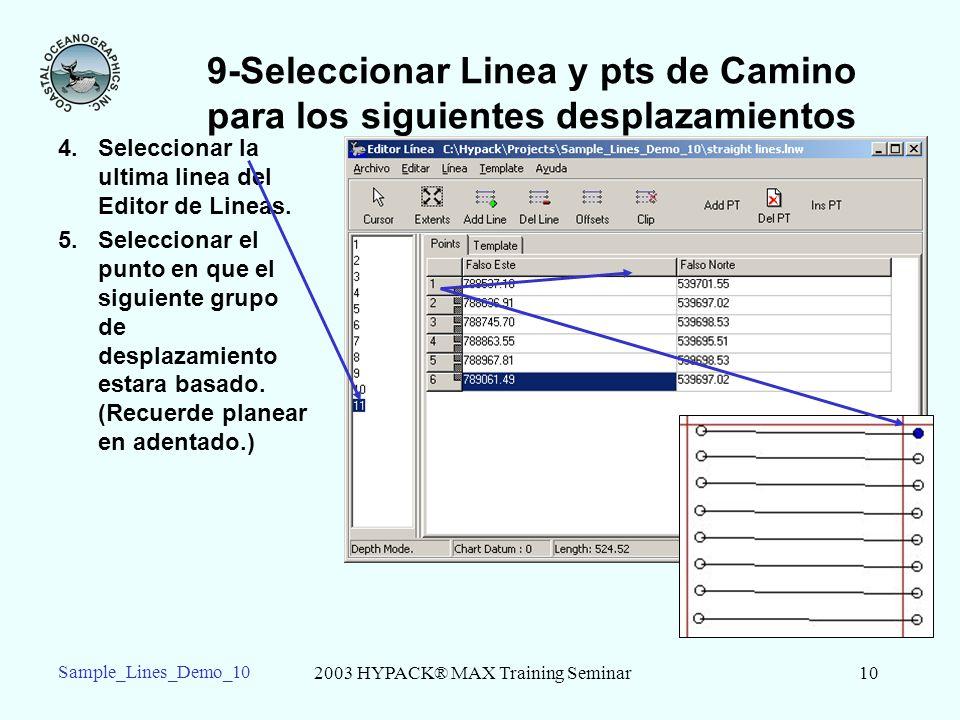 2003 HYPACK® MAX Training Seminar10 Sample_Lines_Demo_10 9-Seleccionar Linea y pts de Camino para los siguientes desplazamientos 4.Seleccionar la ultima linea del Editor de Lineas.