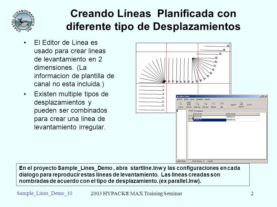 2003 HYPACK® MAX Training Seminar2 Sample_Lines_Demo_10 Creando Líneas Planificada con diferente tipo de Desplazamientos El Editor de Linea es usado para crear lineas de levantamiento en 2 dimensiones.