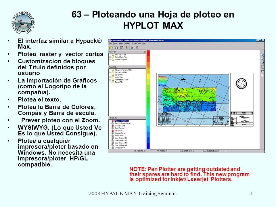 2003 HYPACK MAX Training Seminar22 63 – Informacion de Hoja Haga clic en el icono de Información de Hoja para repasar la información sobre su ploteo, como el tamaño de la hoja, archivos dibujados, etc.