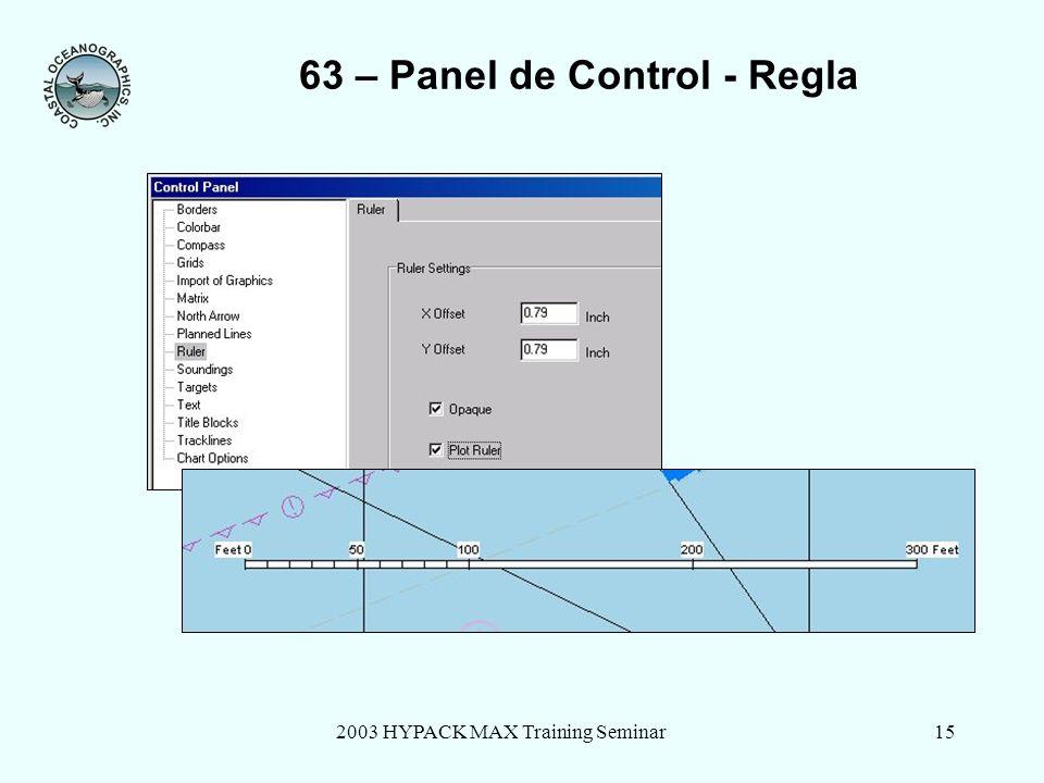 2003 HYPACK MAX Training Seminar15 63 – Panel de Control - Regla