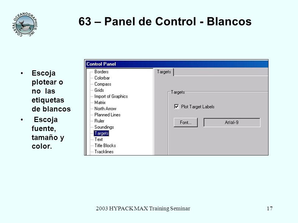 2003 HYPACK MAX Training Seminar17 63 – Panel de Control - Blancos Escoja plotear o no las etiquetas de blancos Escoja fuente, tamaño y color.