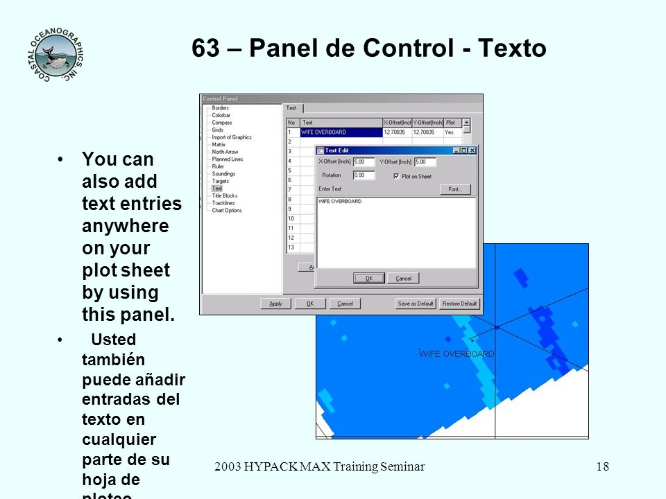 2003 HYPACK MAX Training Seminar18 63 – Panel de Control - Texto You can also add text entries anywhere on your plot sheet by using this panel.