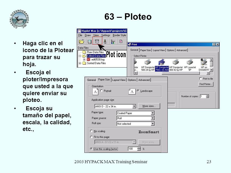 2003 HYPACK MAX Training Seminar23 63 – Ploteo Haga clic en el icono de la Plotear para trazar su hoja.