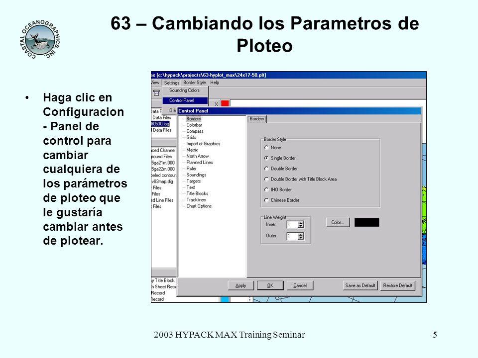 2003 HYPACK MAX Training Seminar5 63 – Cambiando los Parametros de Ploteo Haga clic en Configuracion - Panel de control para cambiar cualquiera de los parámetros de ploteo que le gustaría cambiar antes de plotear.