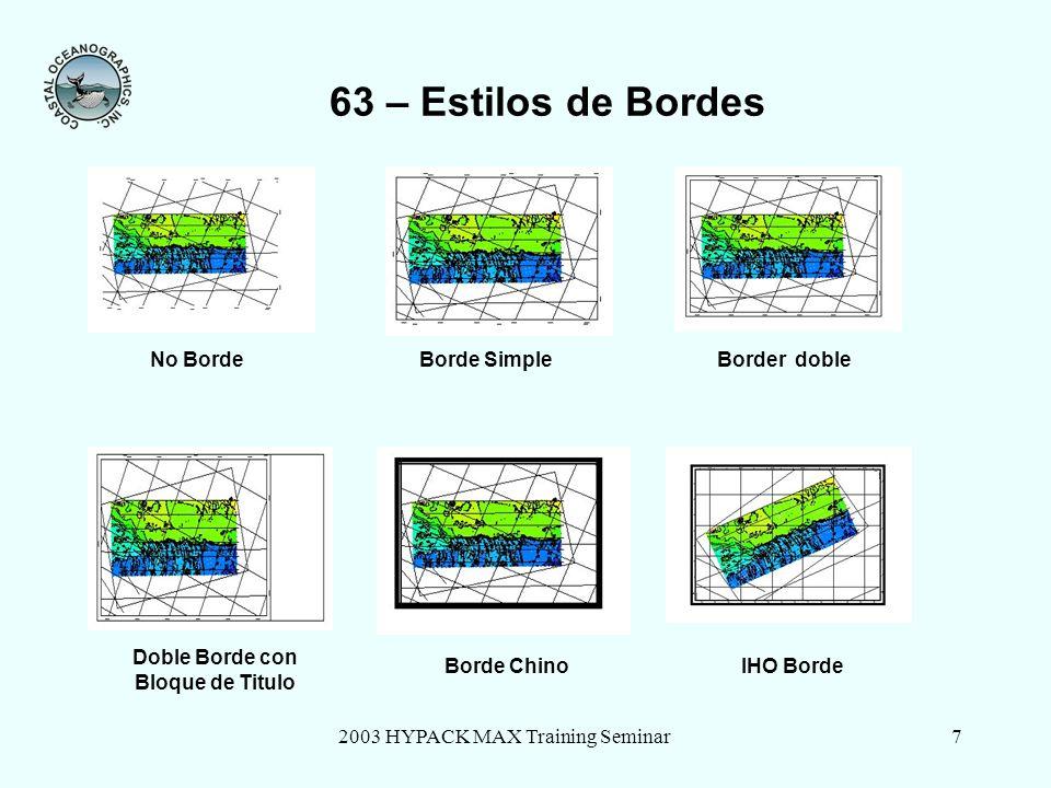 2003 HYPACK MAX Training Seminar7 63 – Estilos de Bordes No BordeBorde SimpleBorder doble Doble Borde con Bloque de Titulo Borde ChinoIHO Borde