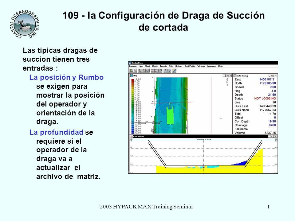 2003 HYPACK MAX Training Seminar1 109 - la Configuración de Draga de Succión de cortada La posición y Rumbo se exigen para mostrar la posición del operador y orientación de la draga.