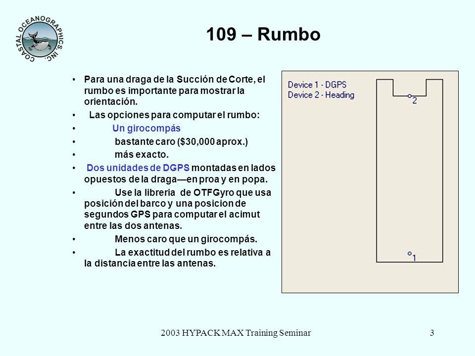 2003 HYPACK MAX Training Seminar3 109 – Rumbo Para una draga de la Succión de Corte, el rumbo es importante para mostrar la orientación.