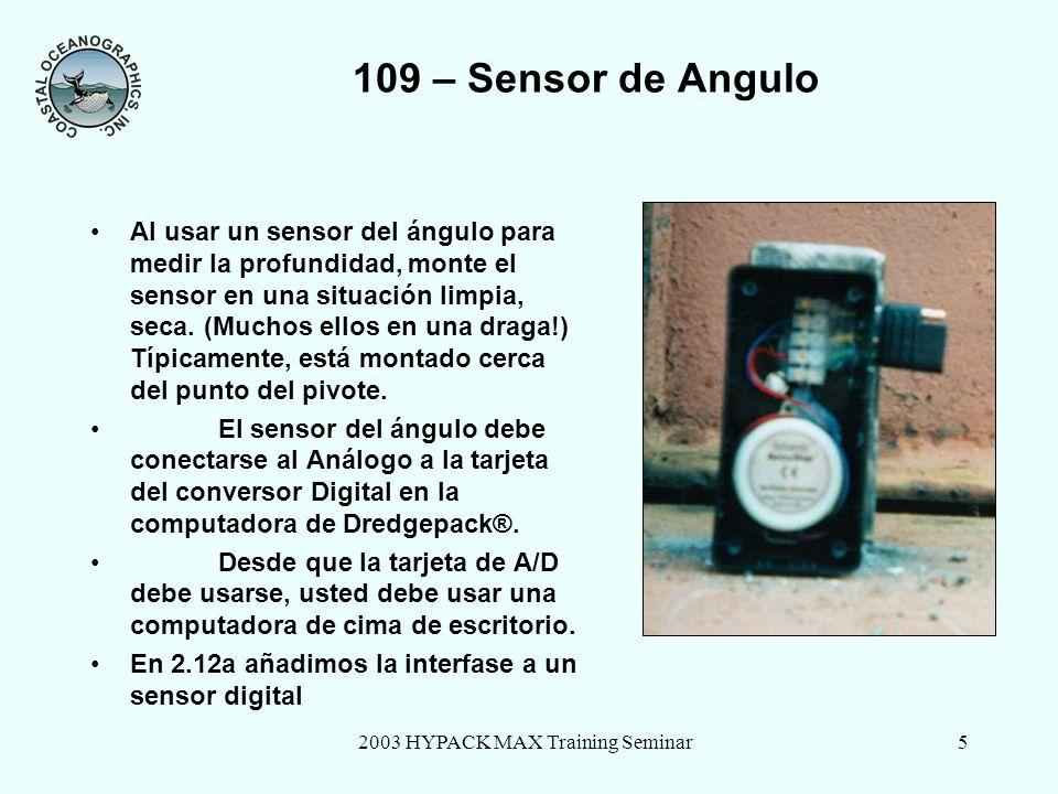 2003 HYPACK MAX Training Seminar5 109 – Sensor de Angulo Al usar un sensor del ángulo para medir la profundidad, monte el sensor en una situación limpia, seca.