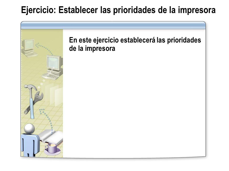 Ejercicio: Establecer las prioridades de la impresora En este ejercicio establecerá las prioridades de la impresora