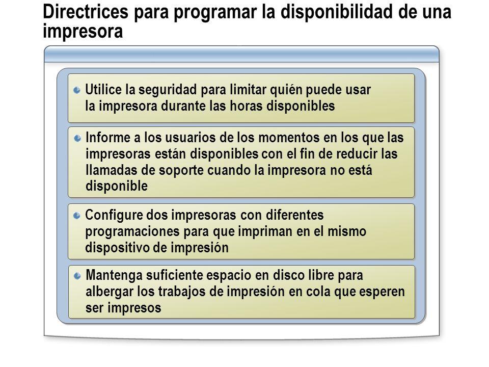 Directrices para programar la disponibilidad de una impresora Utilice la seguridad para limitar quién puede usar la impresora durante las horas dispon