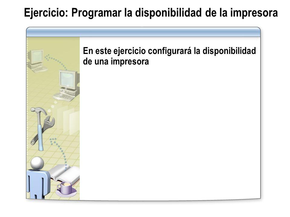 Ejercicio: Programar la disponibilidad de la impresora En este ejercicio configurará la disponibilidad de una impresora