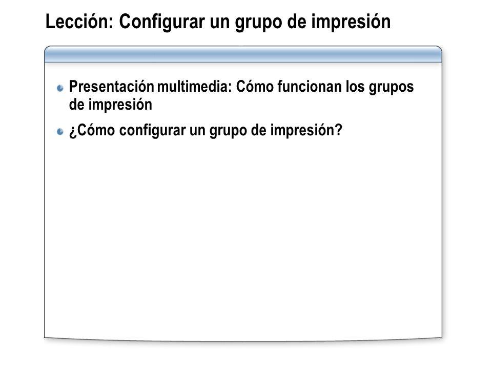 Lección: Configurar un grupo de impresión Presentación multimedia: Cómo funcionan los grupos de impresión ¿Cómo configurar un grupo de impresión?