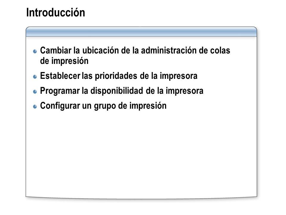 Introducción Cambiar la ubicación de la administración de colas de impresión Establecer las prioridades de la impresora Programar la disponibilidad de