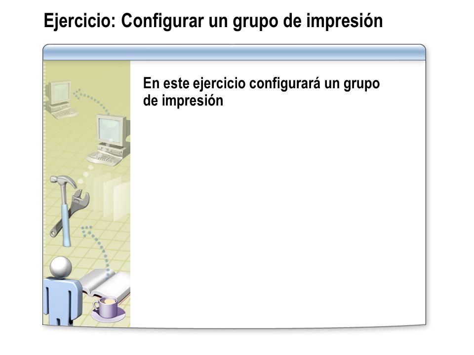 Ejercicio: Configurar un grupo de impresión En este ejercicio configurará un grupo de impresión