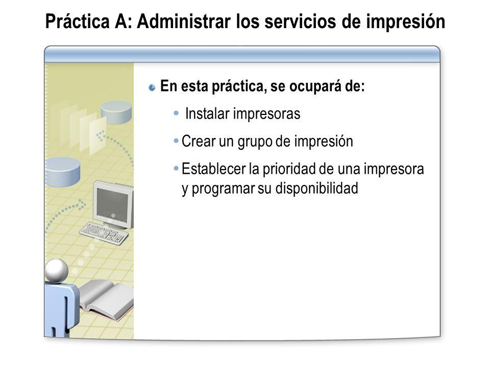 Práctica A: Administrar los servicios de impresión En esta práctica, se ocupará de: Instalar impresoras Crear un grupo de impresión Establecer la prio