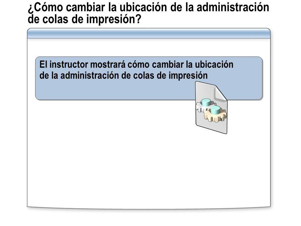 ¿Cómo cambiar la ubicación de la administración de colas de impresión? El instructor mostrará cómo cambiar la ubicación de la administración de colas