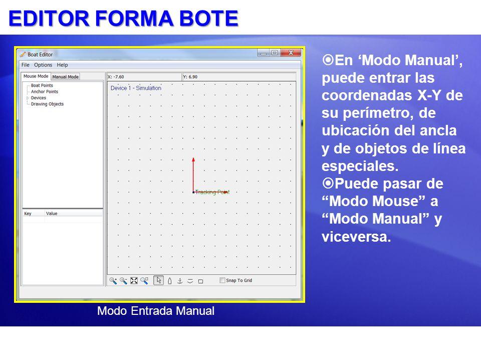 EDITOR FORMA BOTE En Modo Manual, puede entrar las coordenadas X-Y de su perímetro, de ubicación del ancla y de objetos de línea especiales. Puede pas