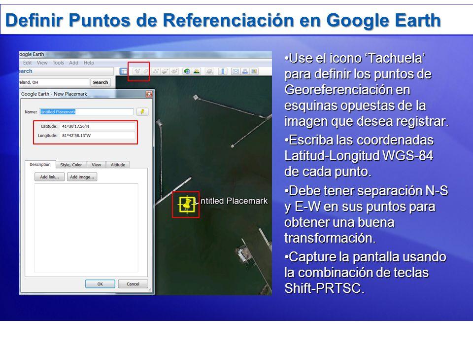 Definir Puntos de Referenciación en Google Earth Use el icono Tachuela para definir los puntos de Georeferenciación en esquinas opuestas de la imagen