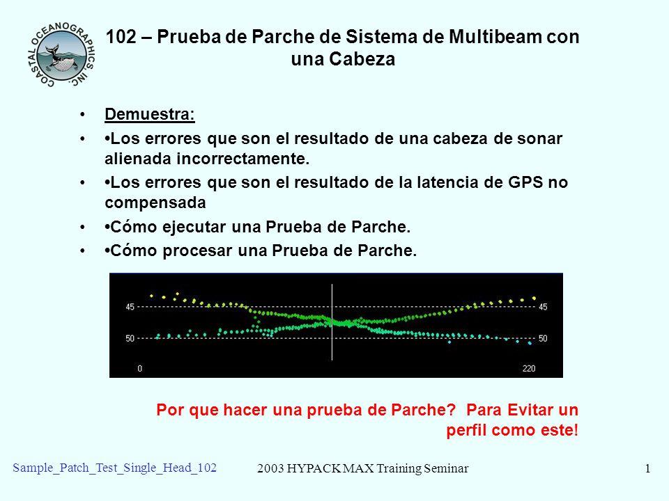 2003 HYPACK MAX Training Seminar2 Sample_Patch_Test_Single_Head_102 102 – Balanceo desaliniado Puede causar grande errores de profundidad en los haces exteriores.
