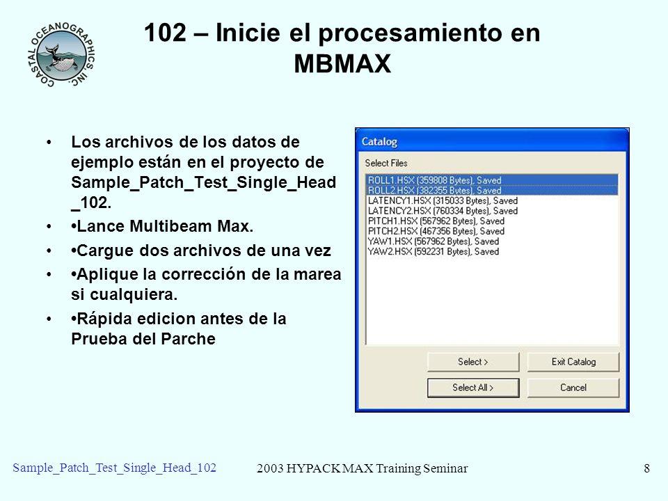2003 HYPACK MAX Training Seminar9 Sample_Patch_Test_Single_Head_102 102 – Ejecutando el Módulo de Prueba de Parche Ejecute el Parche Prueba uno de dos maneras: Básico: Ejecute desde el menú de MBMAX – el programa corta secciones automáticamente.