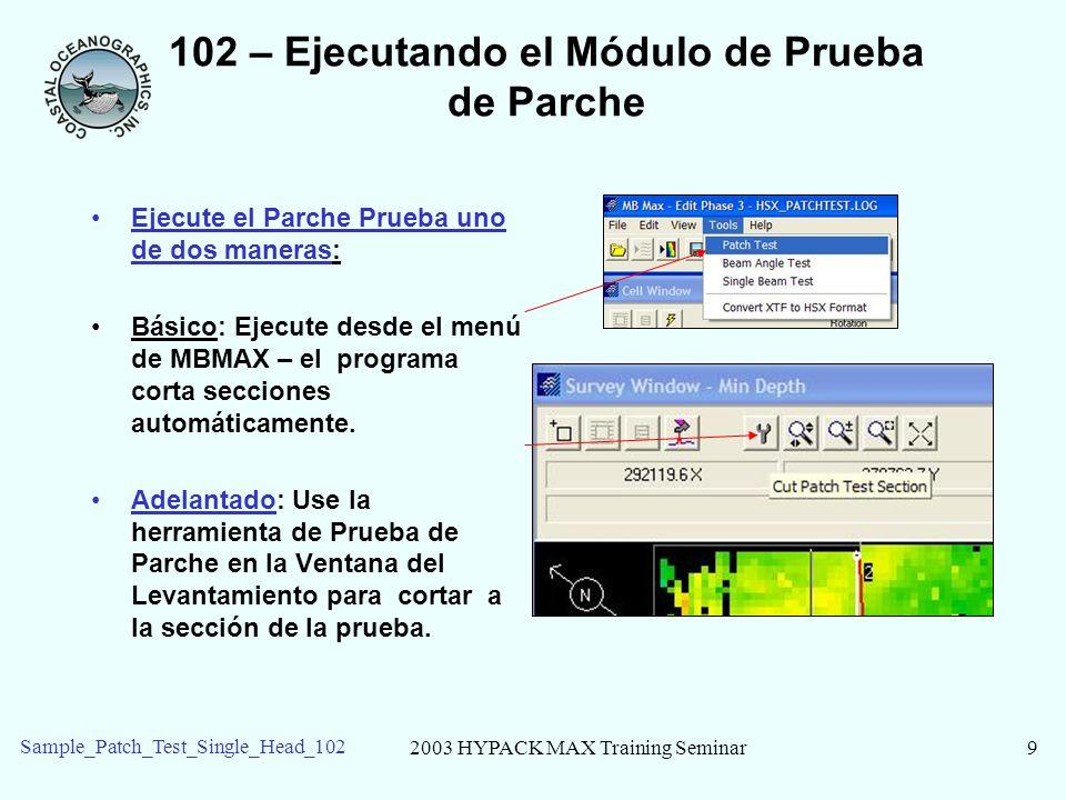 2003 HYPACK MAX Training Seminar10 Sample_Patch_Test_Single_Head_102 102 – Prueba de Balanceo Resultado: +0.10 ajuste del grado (0.1 resolución en el agua poco profunda).