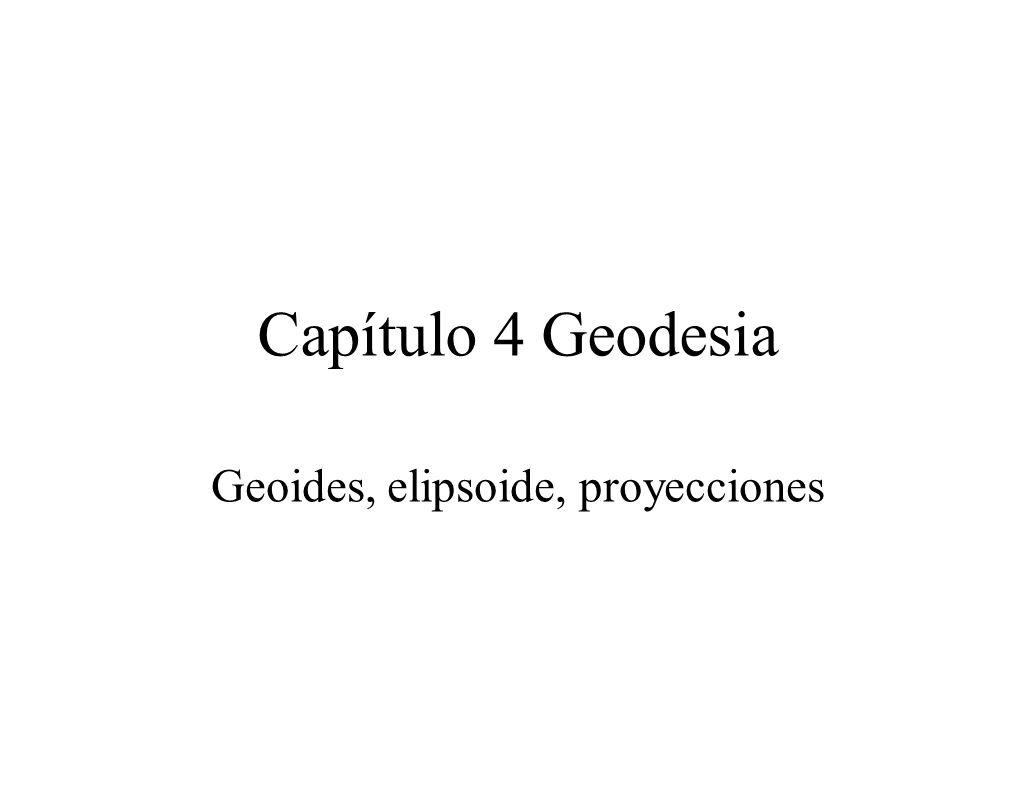 Capítulo 4 Geodesia Geoides, elipsoide, proyecciones