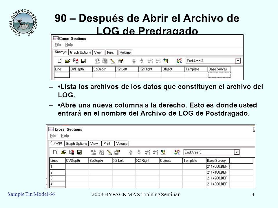 2003 HYPACK MAX Training Seminar4 Sample Tin Model 66 90 – Después de Abrir el Archivo de LOG de Predragado –Lista los archivos de los datos que const