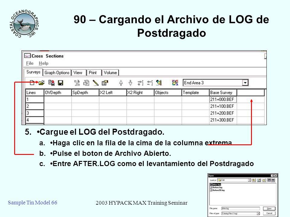 2003 HYPACK MAX Training Seminar5 Sample Tin Model 66 90 – Cargando el Archivo de LOG de Postdragado 5.Cargue el LOG del Postdragado. a.Haga clic en l