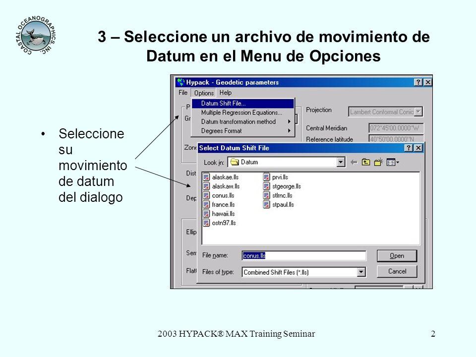 2003 HYPACK® MAX Training Seminar3 3 – Archivos de Movimiento de Datum FILEAREA Conus.llsContinental US Alaskae.llsAlaska East Alaskaw.llsAlaska West Stgeorge.llsSt.