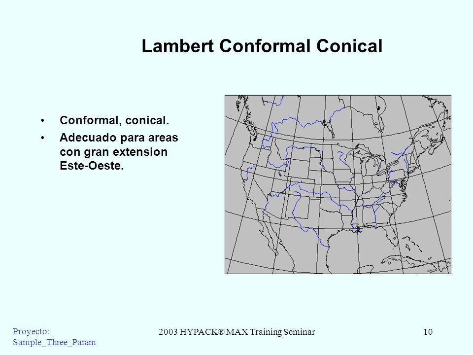 2003 HYPACK® MAX Training Seminar10 Proyecto: Sample_Three_Param Lambert Conformal Conical Conformal, conical. Adecuado para areas con gran extension