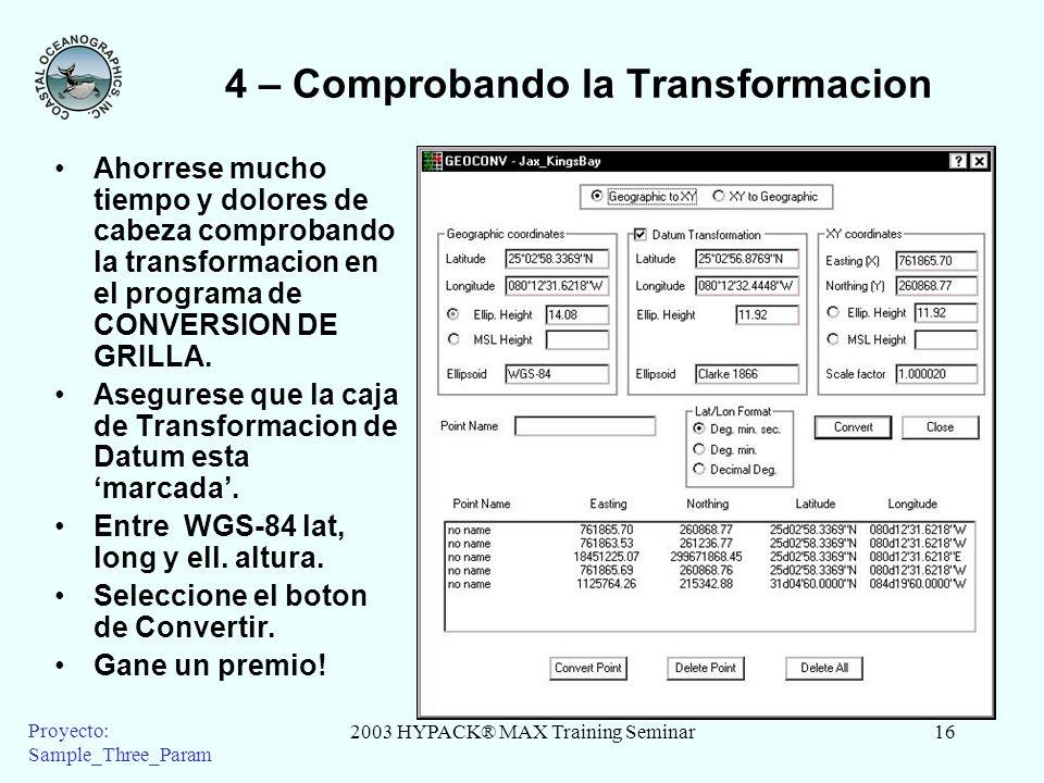 2003 HYPACK® MAX Training Seminar16 Proyecto: Sample_Three_Param 4 – Comprobando la Transformacion Ahorrese mucho tiempo y dolores de cabeza comproban