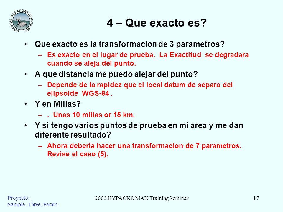 2003 HYPACK® MAX Training Seminar17 Proyecto: Sample_Three_Param 4 – Que exacto es? Que exacto es la transformacion de 3 parametros? –Es exacto en el