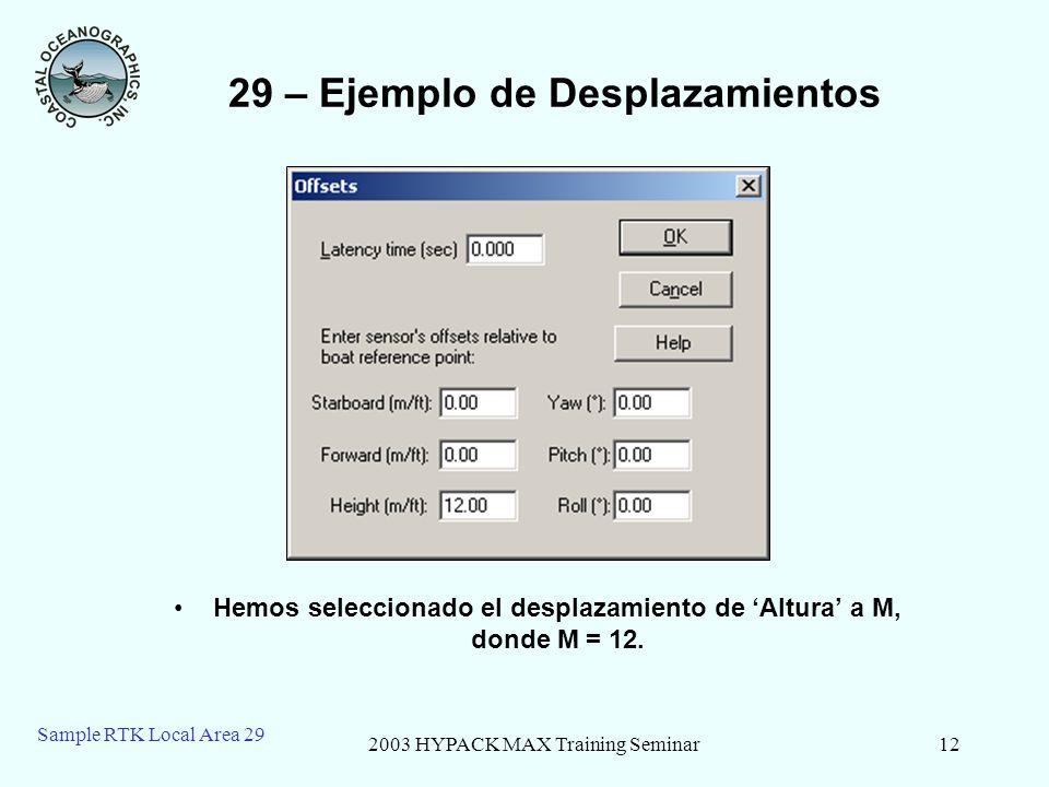 2003 HYPACK MAX Training Seminar12 Sample RTK Local Area 29 29 – Ejemplo de Desplazamientos Hemos seleccionado el desplazamiento de Altura a M, donde