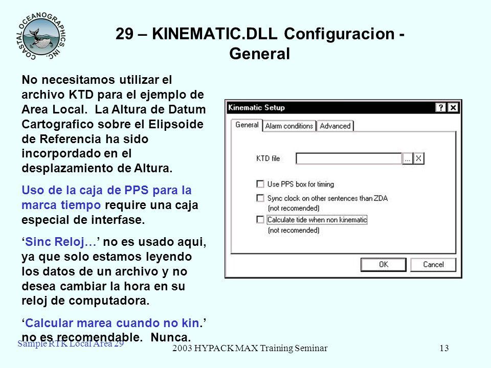 2003 HYPACK MAX Training Seminar13 Sample RTK Local Area 29 29 – KINEMATIC.DLL Configuracion - General No necesitamos utilizar el archivo KTD para el