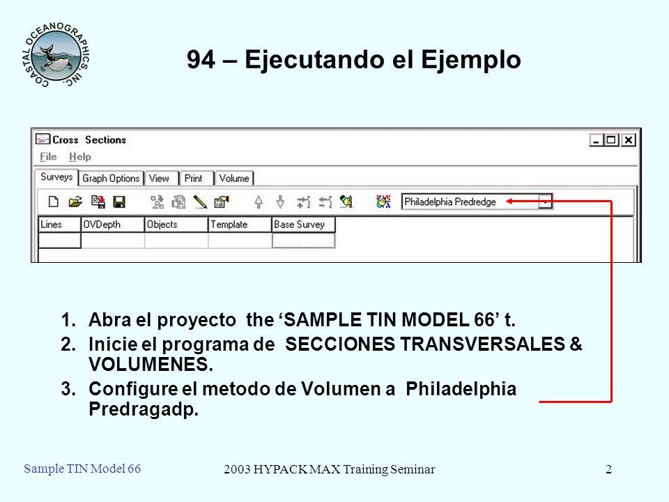 2003 HYPACK MAX Training Seminar2 Sample TIN Model 66 94 – Ejecutando el Ejemplo 1.Abra el proyecto the SAMPLE TIN MODEL 66 t.