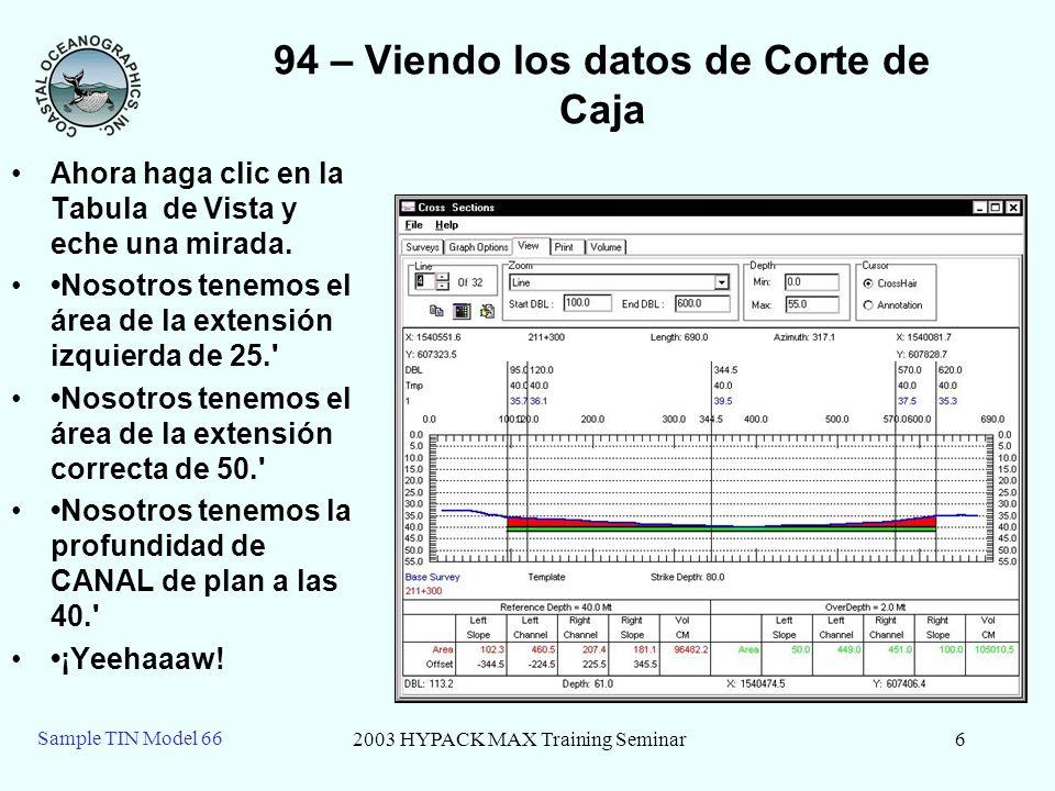 2003 HYPACK MAX Training Seminar6 Sample TIN Model 66 94 – Viendo los datos de Corte de Caja Ahora haga clic en la Tabula de Vista y eche una mirada.