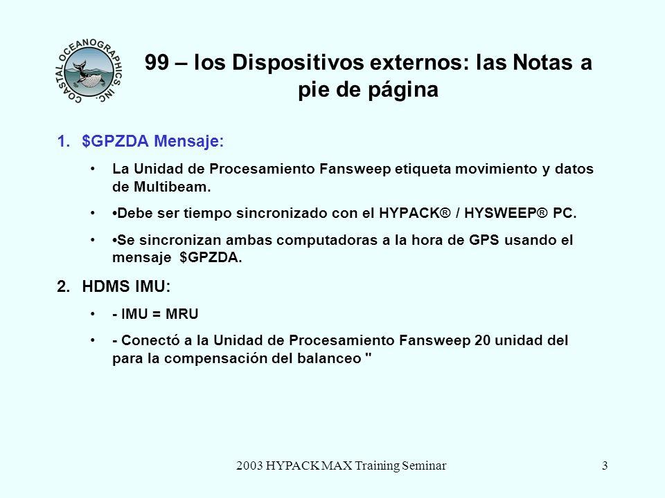 2003 HYPACK MAX Training Seminar3 99 – los Dispositivos externos: las Notas a pie de página 1.$GPZDA Mensaje: La Unidad de Procesamiento Fansweep etiqueta movimiento y datos de Multibeam.