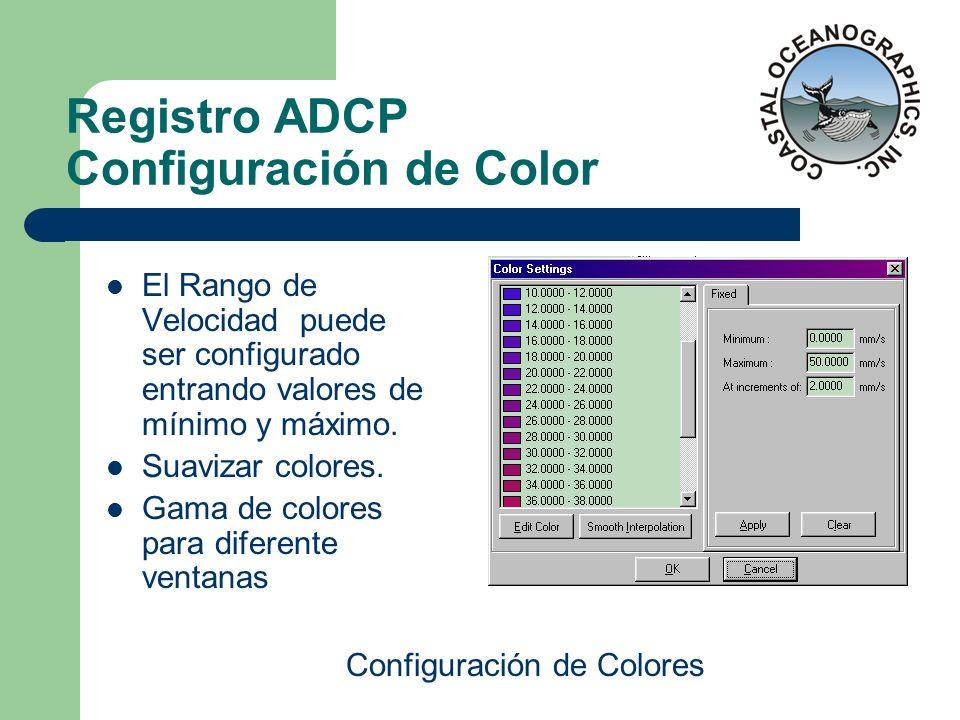 Registro ADCP Configuración de Color El Rango de Velocidad puede ser configurado entrando valores de mínimo y máximo. Suavizar colores. Gama de colore