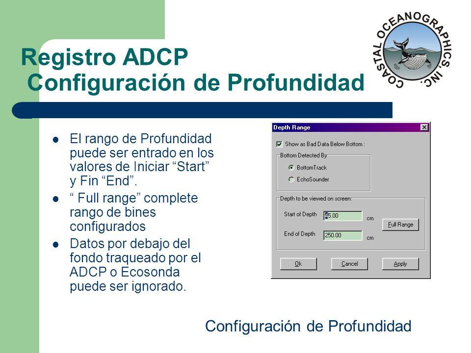 Registro ADCP Configuración de Profundidad El rango de Profundidad puede ser entrado en los valores de Iniciar Start y Fin End. Full range complete ra