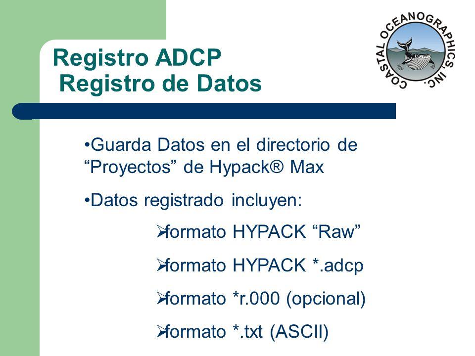 Registro ADCP Registro de Datos Guarda Datos en el directorio de Proyectos de Hypack® Max Datos registrado incluyen: formato HYPACK Raw formato HYPACK