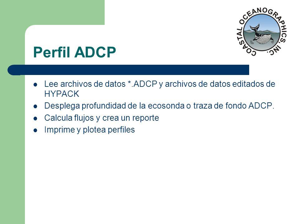 Perfil ADCP Lee archivos de datos *.ADCP y archivos de datos editados de HYPACK Desplega profundidad de la ecosonda o traza de fondo ADCP. Calcula flu