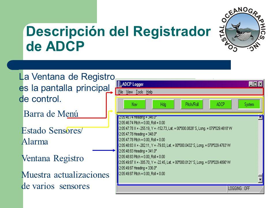 Descripción del Registrador de ADCP La Ventana de Registro es la pantalla principal de control. Barra de Menú Estado Sensores/ Alarma Ventana Registro