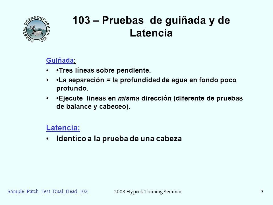 2003 Hypack Training Seminar5 Sample_Patch_Test_Dual_Head_103 103 – Pruebas de guiñada y de Latencia Guiñada: Tres líneas sobre pendiente.