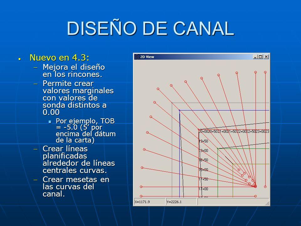 DISEÑO DE CANAL Nuevo en 4.3: Nuevo en 4.3: Mejora el diseño en los rincones.Mejora el diseño en los rincones. Permite crear valores marginales con va