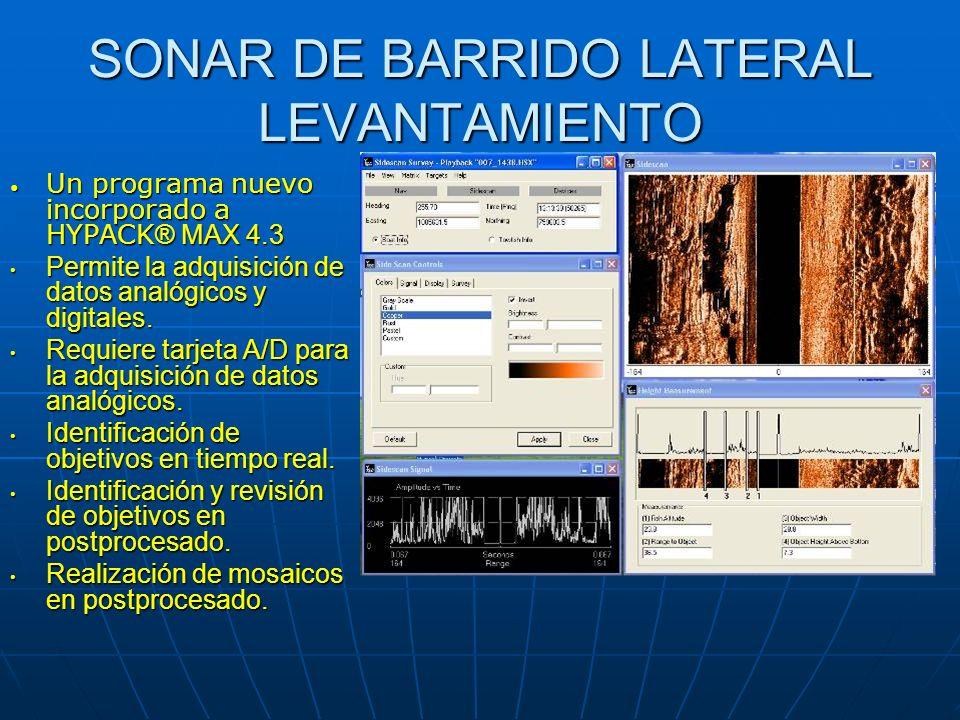 SONAR DE BARRIDO LATERAL LEVANTAMIENTO Un programa nuevo incorporado a HYPACK ® MAX 4.3 Un programa nuevo incorporado a HYPACK ® MAX 4.3 Permite la ad